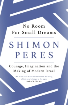 No Room for Small Dreams : Courage, Imagination and the Making of Modern Israel, Paperback / softback Book