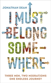 I Must Belong Somewhere : Three Men. Two Migrations. One Endless Journey., Hardback Book