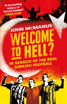 Welcome to Hell? : In Search of the Real Turkish Football, Paperback / softback Book
