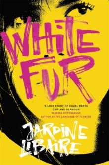 White Fur : A Love Story of Equal Parts Grit and Glamour, Hardback Book