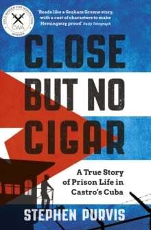 Close But No Cigar : A True Story of Prison Life in Castro's Cuba, EPUB eBook