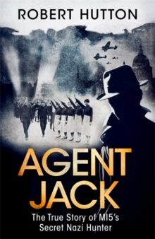 Agent Jack: The True Story of MI5's Secret Nazi Hunter, Hardback Book