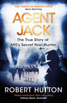 Agent Jack: The True Story of MI5's Secret Nazi Hunter, Paperback / softback Book