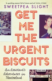 Get Me the Urgent Biscuits : An Assistant's Adventures in Theatreland, Paperback / softback Book