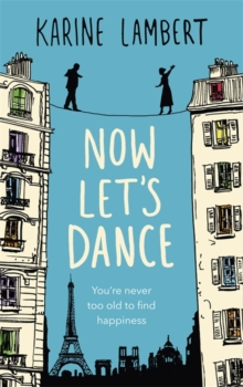 Now Let's Dance : A feel-good book about finding love, and loving life, Hardback Book