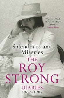 Splendours and Miseries: The Roy Strong Diaries, 1967-87, Paperback Book