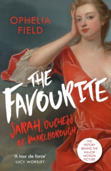 The Favourite : The Life of Sarah Churchill and the History Behind the Major Motion Picture, EPUB eBook