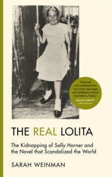 The Real Lolita : The Kidnapping of Sally Horner and the Novel that Scandalized the World, Hardback Book