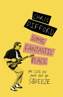 Some Fantastic Place : My Life In and Out of Squeeze, Hardback Book