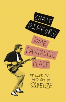 Some Fantastic Place : My Life In and Out of Squeeze, Paperback / softback Book