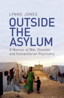 Outside the Asylum : A Memoir of War, Disaster and Humanitarian Psychiatry, Hardback Book