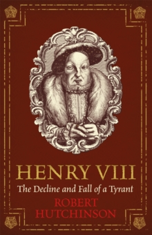 Henry VIII : The Decline and Fall of a Tyrant, Paperback / softback Book
