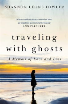Travelling with Ghosts : An intimate and inspiring journey, Hardback Book