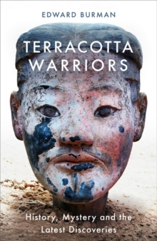 Terracotta Warriors : History, Mystery and the Latest Discoveries, Hardback Book