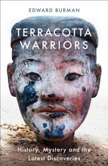 Terracotta Warriors : History, Mystery and the Latest Discoveries, EPUB eBook