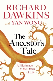 The Ancestor's Tale : A Pilgrimage to the Dawn of Life, Paperback Book