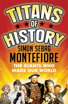 Titans of History : The Giants Who Made Our World, Paperback / softback Book