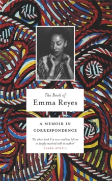 The Book of Emma Reyes : A Memoir in Correspondence, Hardback Book