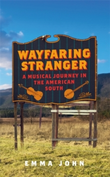 Wayfaring Stranger : A Musical Journey in the American South, Hardback Book