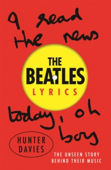 The Beatles Lyrics : The Unseen Story Behind Their Music, Paperback / softback Book