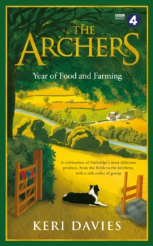 The Archers Year Of Food and Farming : A celebration of Ambridge s most delicious produce, from the fields to the kitchens, with a side order of gossip, EPUB eBook