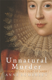 Unnatural Murder: Poison In The Court Of James I : The Overbury Murder, Paperback / softback Book