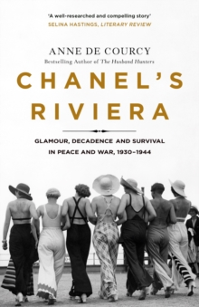 Chanel's Riviera : Life, Love and the Struggle for Survival on the C te d Azur, 1930 1944, EPUB eBook