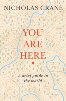 You Are Here : A Brief Guide to the World, Hardback Book