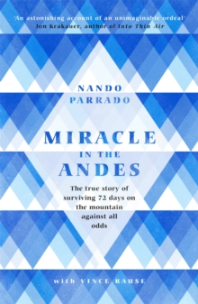 Miracle In The Andes : The True Story of Surviving 72 Days on the Mountain Against All Odds, Paperback Book
