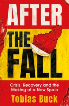After the Fall : Crisis, Recovery and the Making of a new Spain, Hardback Book