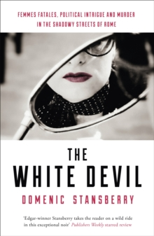 The White Devil : Femmes fatales, political intrigue and murder in the shadowy streets of Rome, Paperback / softback Book