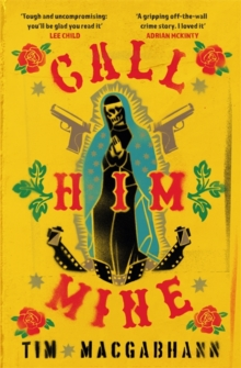 Call Him Mine : 'A gritty crime novel for those who were glued to Narcos or Sicario' (Dead Good), Hardback Book