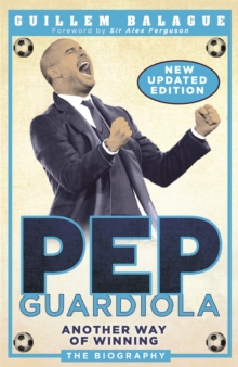 Pep Guardiola : Another Way of Winning: The Biography, Paperback / softback Book