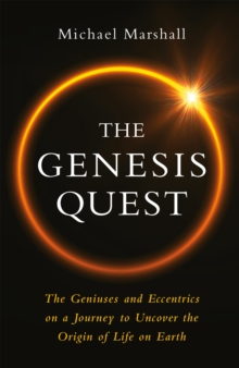The Genesis Quest : The Geniuses and Eccentrics on a Journey to Uncover the Origin of Life on Earth, Hardback Book