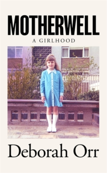 Motherwell : A Girlhood, Hardback Book