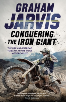 Conquering the Iron Giant : The Life and Extreme Times of an Off-road Motorcyclist, Hardback Book