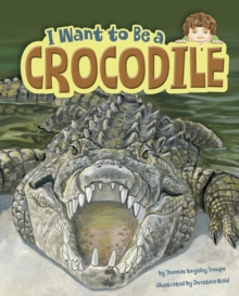 I Want to Be a Crocodile, Paperback / softback Book