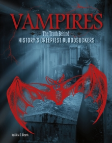 Vampires : The Truth Behind History's Creepiest Bloodsuckers, Paperback Book