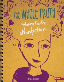 The Whole Truth : Writing Fearless Nonfiction, Hardback Book