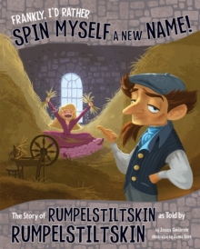 Frankly, I'd Rather Spin Myself a New Name! : The Story of Rumpelstiltskin as Told by Rumpelstiltskin, Paperback / softback Book