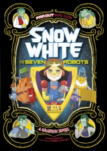 Snow White and the Seven Robots: A Graphic Novel, Paperback Book
