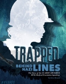 Trapped Behind Nazi Lines : The Story of the U.S. Army Air Force 807th Medical Evacuation Squadron, Paperback Book
