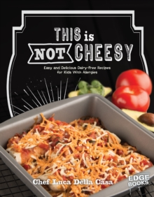 This is Not Cheesy! : Easy and Delicious Dairy-Free Recipes for Kids with Allergies, Hardback Book