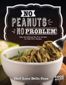 No Peanuts, No Problem! : Easy and Delicious Nut-Free Recipes for Kids with Allergies, Hardback Book