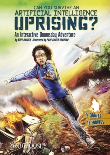 Can You Survive an Artificial Intelligence Uprising? : An Interactive Doomsday Adventure, Paperback / softback Book