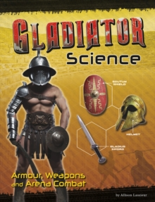 Gladiator Science : Armour, Weapons and Arena Combat, Paperback / softback Book
