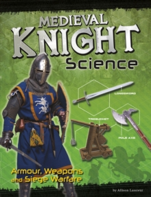 Medieval Knight Science : Armour, Weapons and Siege Warfare, Paperback Book