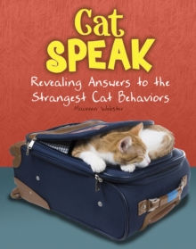 Cat Speak : Revealing Answers to the Strangest Cat Behaviours, Hardback Book