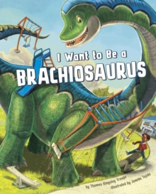 I Want to be a Brachiosaurus, Paperback Book