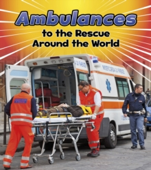 Ambulances to the Rescue Around the World, Hardback Book